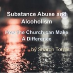 Substance Abuse and Alcoholism: How the Church can Make A Difference
