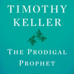 Timothy Keller: The Prodigal Prophet