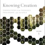 Knowing Creation: Perspectives from Theology, Philosophy, and Science, reviewed by Stephen Vantassel