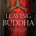 Tenzin Lahkpa and Eugene Bach: Leaving Buddha: A Tibetan Monk's Encounter with the Living God