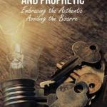 Keys To The Apostolic And Prophetic: Embracing the Authentic Avoiding the Bizarre