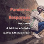 Pandemic Responses: Fear, Shame, and Rejoicing in Suffering in Africa and the Middle East