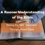 A Keener Understanding of the Bible: Seeing the New Testament Through Jewish Eyes