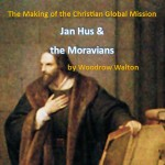 The Making of the Christian Global Mission, Part 1: Jan Hus and the Moravians