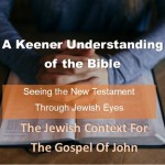 A Keener Understanding of the Bible: The Jewish Context For The Gospel Of John