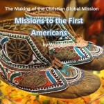The Making of the Christian Global Mission, Part 2: Missions to the First Americans