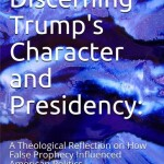 William De Arteaga: On Discerning Trump's Character and Presidency: A Theological Reflection on How False Prophecy Influenced American Politics