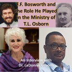 F.F. Bosworth and the Role He Played in the Ministry of T.L. Osborn: An Interview with Dr. LaDonna Osborn