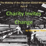 The Making of the Christian Global Mission, Part 4: Charity Invites Change